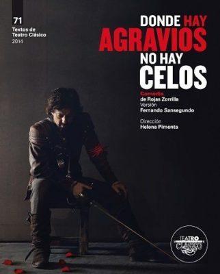 DONDE HAY AGRAVIOS, NO HAY CELOS (versión de la obra de Rojas Zorrilla)